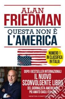 Questa non è l'America libro di Friedman Alan