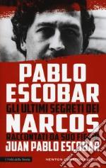 Pablo Escobar. Gli ultimi segreti dei narcos raccontati da suo figlio libro