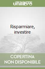 Risparmiare, investire libro di Donati Antonella