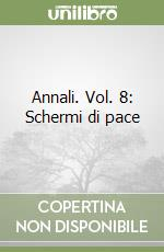 Annali. Vol. 8: Schermi di pace libro