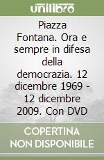 Piazza Fontana. Ora e sempre in difesa della democrazia. 12 dicembre 1969 - 12 dicembre 2009. Con DVD libro