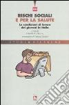 Rischi sociali e per la salute. Le condizioni di lavoro dei giovani in Italia libro