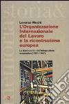 L'Organizzazione Internazionale del Lavoro e la ricostruzione europea. Le basi sociali dell'integrazione economica (1931-1957) libro