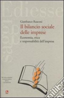 Il bilancio sociale delle imprese. Economia, etica e responsabilità dell'impresa libro di Rusconi Gianfranco