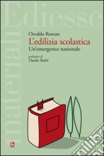 L'edilizia scolastica. Un'emergenza abitativa. Con CD-ROM libro di Roman Osvaldo
