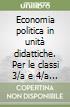 Economia politica in unit� didattiche. Per le classi 3/a e 4/a degli Ist. Tecnici commerciali