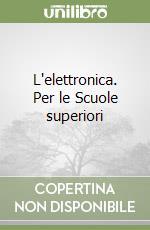 L'elettronica. Per le Scuole superiori (2) libro di Ambrosini Enrico - Porzio Ornella
