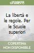 LE LIBERTA' E LE REGOLE   libro