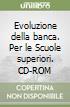 Evoluzione della banca. Per le Scuole superiori. CD-ROM