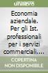 Economia aziendale. Per gli Ist. professionali per i servizi commerciali libro