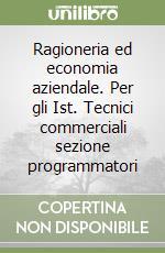 Ragioneria ed economia aziendale. Per gli Ist. Tecnici commerciali sezione programmatori (3) libro di Astolfi Eugenio - Negri Letizia