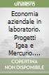 Economia aziendale in laboratorio. Progetti Igea e Mercurio. Per gli Ist. Tecnici commerciali (1) libro