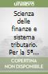 Scienza delle finanze e sistema tributario. Per la 5ª classe degli Ist. Tecnici libro