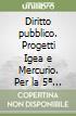 Diritto pubblico. Progetti Igea e Mercurio. Per la 5ª classe degli Ist. Tecnici commerciali libro