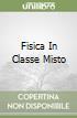 FISICA IN CLASSE MISTO libro