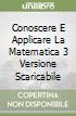 CONOSCERE E APPLICARE LA MATEMATICA 3 VERSIONE SCARICABILE libro