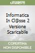 INFORMATICA IN CL@SSE 2 VERSIONE SCARICABILE libro