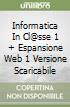 INFORMATICA IN CL@SSE 1 + ESPANSIONE WEB 1 VERSIONE SCARICABILE libro
