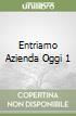 ENTRIAMO AZIENDA OGGI 1