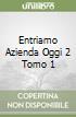 ENTRIAMO AZIENDA OGGI 2 TOMO 1