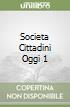SOCIETA CITTADINI OGGI 1 libro