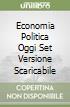 ECONOMIA POLITICA OGGI SET VERSIONE SCARICABILE libro