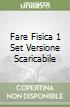 FARE FISICA 1 SET VERSIONE SCARICABILE libro