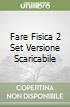 FARE FISICA 2 SET VERSIONE SCARICABILE libro