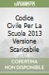 CODICE CIVILE PER LA SCUOLA 2013 VERSIONE SCARICABILE libro