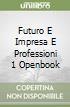 FUTURO E IMPRESA E PROFESSIONI 1 OPENBOOK libro