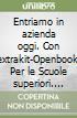 Entriamo in azienda oggi. Con extrakit-Openbook. Per le Scuole superiori. Con e-book. Con espansione online libro