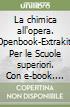 La chimica all'opera. Openbook-Extrakit. Per le Scuole superiori. Con e-book. Con espansione online libro