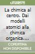 La chimica al centro. Dai modelli atomici alla chimica organica. Ediz. arancio. Con extrakit-Openbook. Per le Scuole superiori. Con e-book. Con espansione online libro