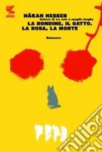 La rondine, il gatto, la rosa, la morte libro