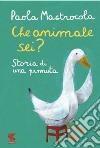 Che animale sei? Storia di una pennuta libro