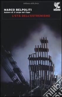 L'età dell'estremismo libro di Belpoliti Marco