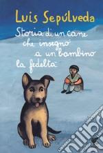Storia di un cane e del bambino a cui insegnò la fedeltà libro