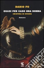 Quasi per caso una donna: Cristina di Svezia libro