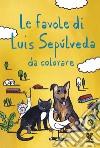 Le favole di Luis Sepulveda da colorare libro