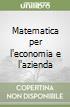 Matematica per l'economia e l'azienda. Con CD-ROM libro