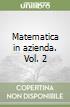 Matematica in azienda 2. Complementi di analisi libro