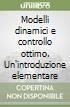 Modelli dinamici e controllo ottimo. Un'introduzione elementare libro