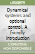 Dynamical systems and optional control. A friendly introduction libro
