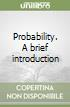 Probability. A brief introduction libro