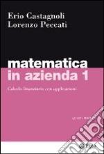 Matematica in azienda. Vol. 1: Calcolo finanziario con applicazioni libro