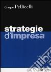 Strategie d'impresa. Con aggiornamento online libro