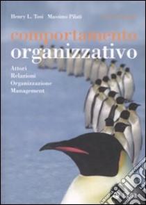 Comportamento organizzativo. Attori, relazioni, organizzazione, management libro di Tosi Henry L. - Pilati Massimo