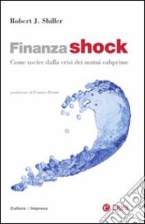 Finanza shock. Come uscire dalla crisi dei mutui subprime libro di Shiller Robert J.
