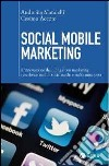 Social mobile marketing. L'innovazione dell'ubiquitous marketing con device mobili, social media e realt� aumentata