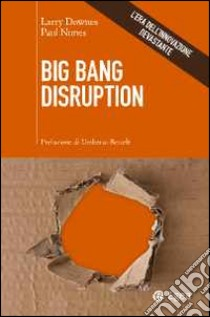 Big Bang disruption. L'era dell'innovazione devastante libro di Downes Larry - Nunes Paul